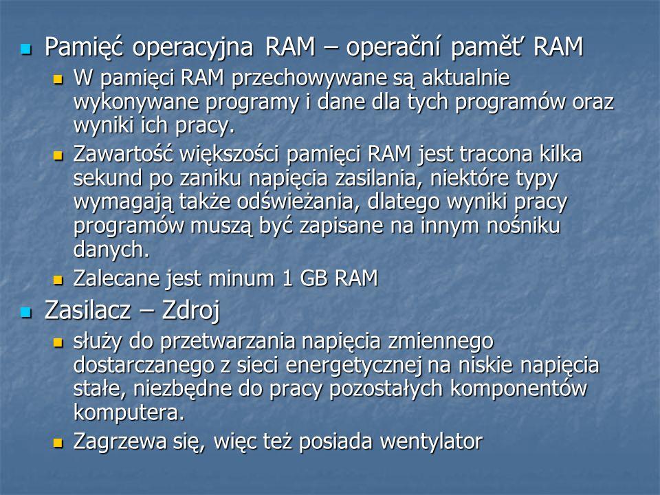 Pamięć operacyjna RAM – operační paměť RAM Pamięć operacyjna RAM – operační paměť RAM W pamięci RAM przechowywane są aktualnie wykonywane programy i dane dla tych programów oraz wyniki ich pracy.