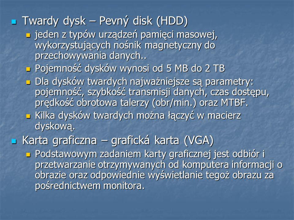 Twardy dysk – Pevný disk (HDD) Twardy dysk – Pevný disk (HDD) jeden z typów urządzeń pamięci masowej, wykorzystujących nośnik magnetyczny do przechowy