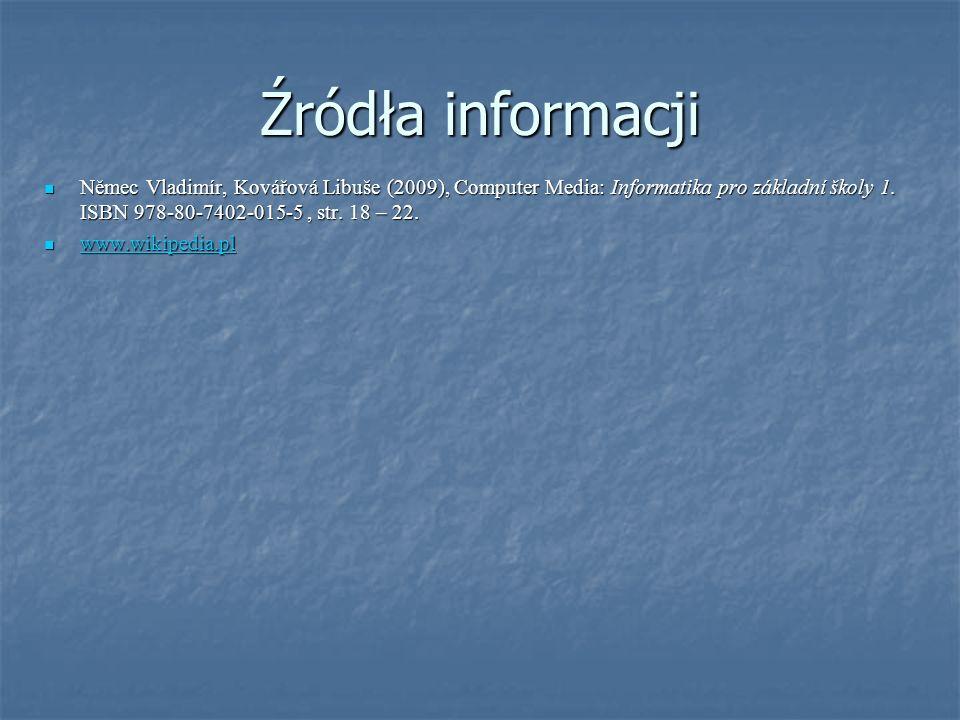 Źródła informacji Němec Vladimír, Kovářová Libuše (2009), Computer Media: Informatika pro základní školy 1. ISBN 978-80-7402-015-5, str. 18 – 22. Něme