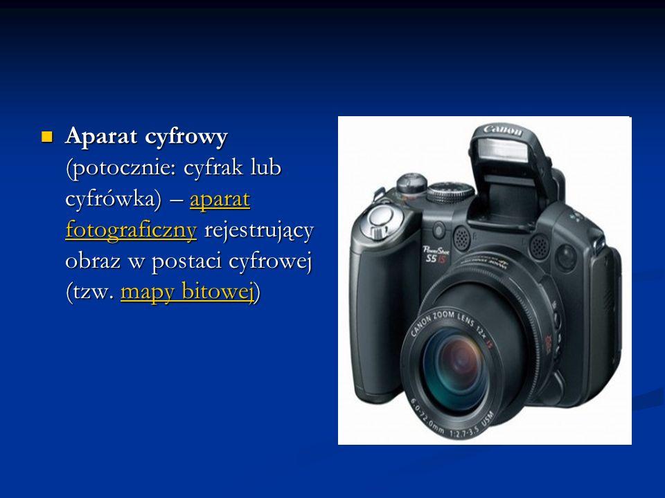 Aparat cyfrowy (potocznie: cyfrak lub cyfrówka) – aparat fotograficzny rejestrujący obraz w postaci cyfrowej (tzw. mapy bitowej) Aparat cyfrowy (potoc