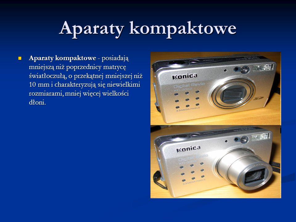 Aparaty kompaktowe Aparaty kompaktowe - posiadają mniejszą niż poprzednicy matrycę światłoczułą, o przekątnej mniejszej niż 10 mm i charakteryzują się