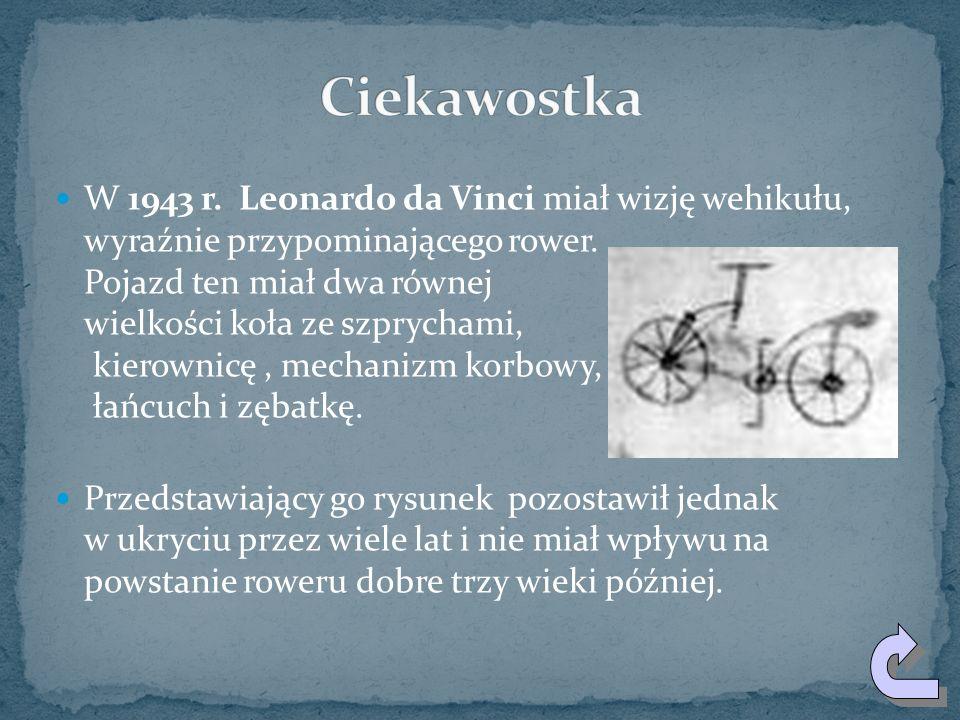 W 1943 r.Leonardo da Vinci miał wizję wehikułu, wyraźnie przypominającego rower.