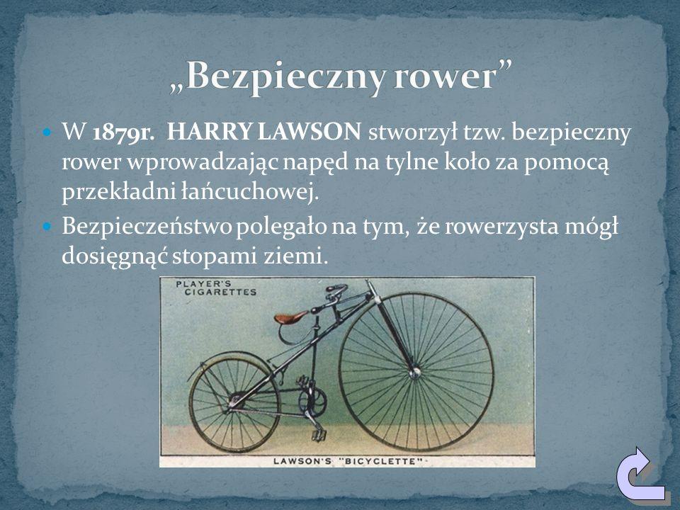W 1879r.HARRY LAWSON stworzył tzw.