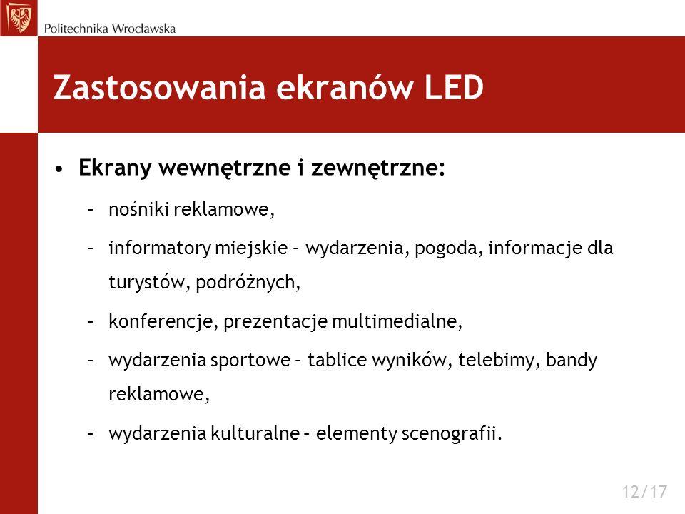 Zastosowania ekranów LED Ekrany wewnętrzne i zewnętrzne: –nośniki reklamowe, –informatory miejskie – wydarzenia, pogoda, informacje dla turystów, podr
