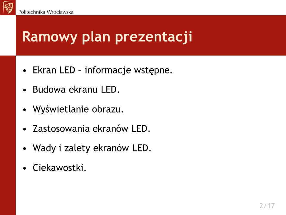 Ramowy plan prezentacji Ekran LED – informacje wstępne. Budowa ekranu LED. Wyświetlanie obrazu. Zastosowania ekranów LED. Wady i zalety ekranów LED. C