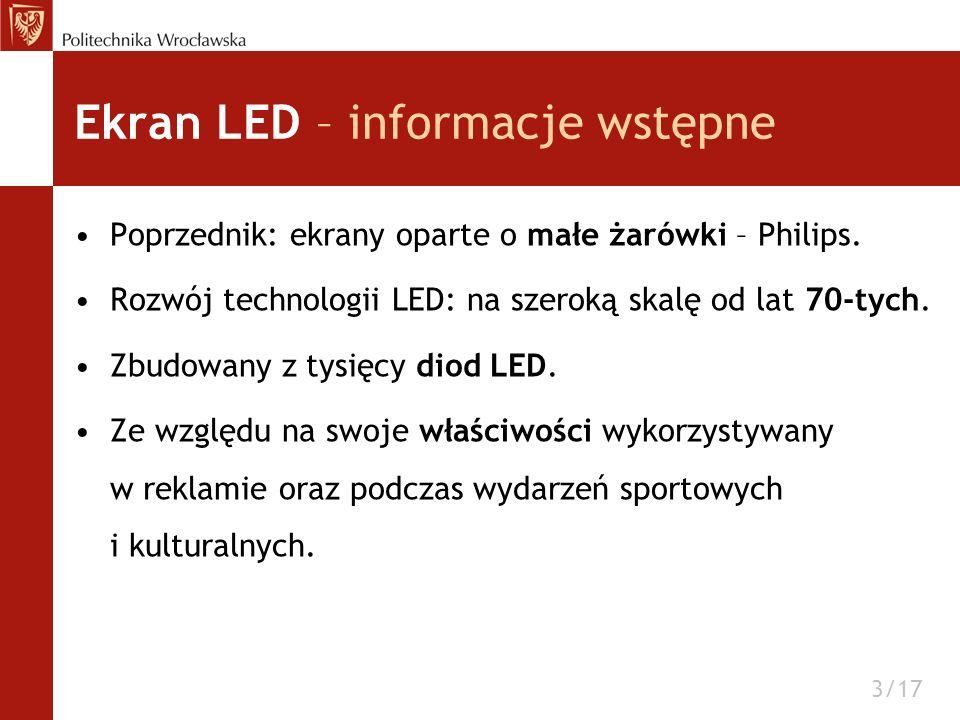 Ekran LED – informacje wstępne Poprzednik: ekrany oparte o małe żarówki – Philips. Rozwój technologii LED: na szeroką skalę od lat 70-tych. Zbudowany