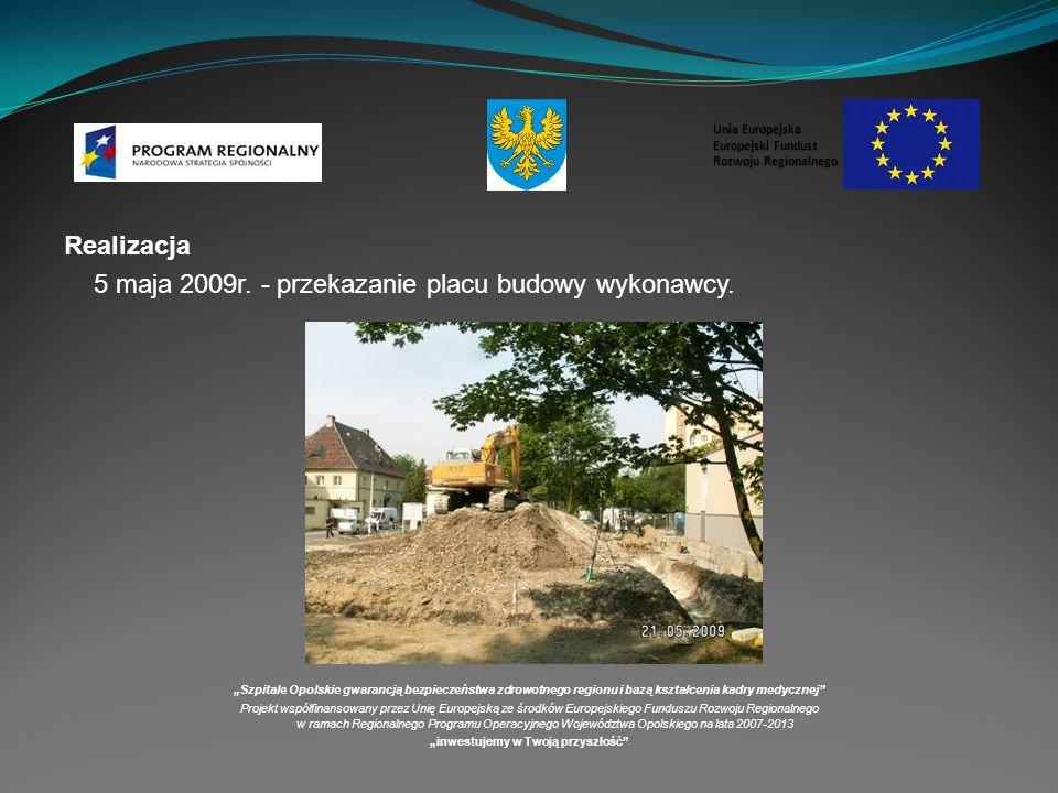 Realizacja 5 maja 2009r.- przekazanie placu budowy wykonawcy.