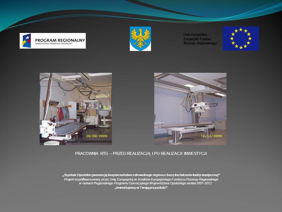 PRACOWNIA RTG – PRZED REALIZACJĄ I PO REALIZACJI INWESTYCJI Szpitale Opolskie gwarancją bezpieczeństwa zdrowotnego regionu i bazą kształcenia kadry medycznej Projekt współfinansowany przez Unię Europejską ze środków Europejskiego Funduszu Rozwoju Regionalnego w ramach Regionalnego Programu Operacyjnego Województwa Opolskiego na lata 2007-2013 inwestujemy w Twoją przyszłość Unia Europejska Europejski Fundusz Rozwoju Regionalnego