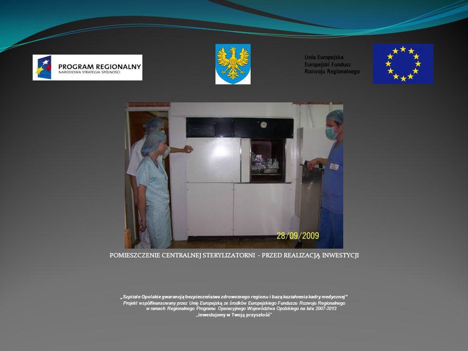 POMIESZCZENIE CENTRALNEJ STERYLIZATORNI - PRZED REALIZACJĄ INWESTYCJI Szpitale Opolskie gwarancją bezpieczeństwa zdrowotnego regionu i bazą kształcenia kadry medycznej Projekt współfinansowany przez Unię Europejską ze środków Europejskiego Funduszu Rozwoju Regionalnego w ramach Regionalnego Programu Operacyjnego Województwa Opolskiego na lata 2007-2013 inwestujemy w Twoją przyszłość Unia Europejska Europejski Fundusz Rozwoju Regionalnego