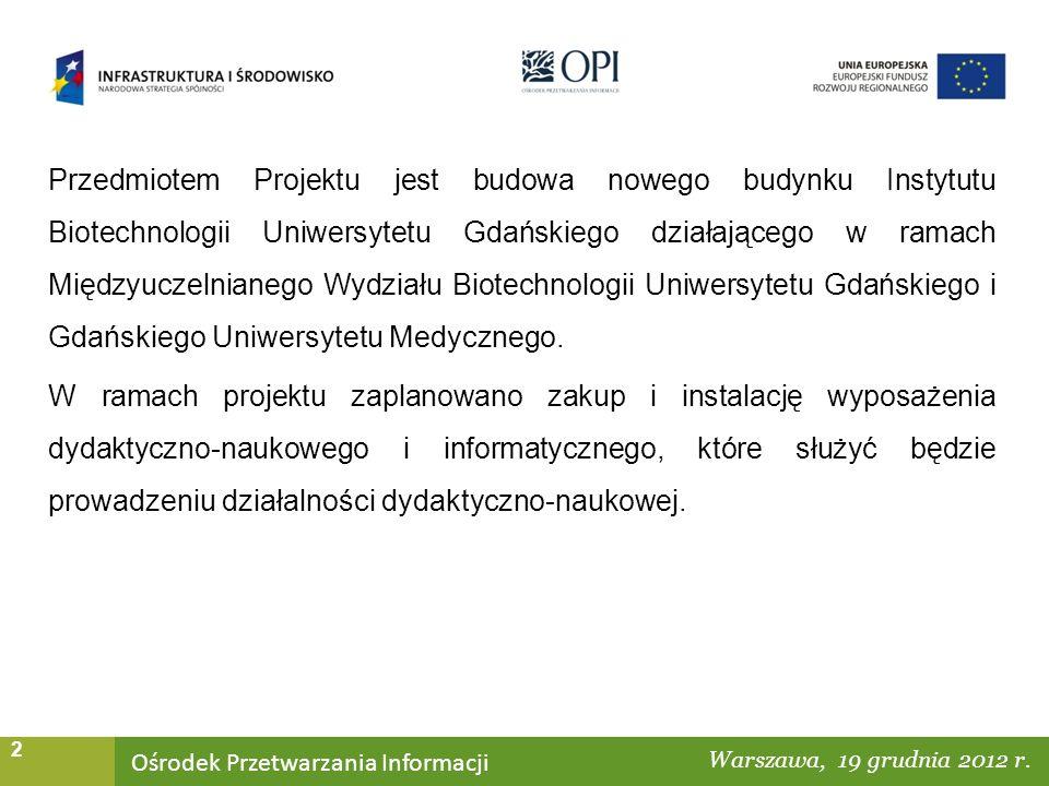 Ośrodek Przetwarzania Informacji Warszawa, ……… 2 Przedmiotem Projektu jest budowa nowego budynku Instytutu Biotechnologii Uniwersytetu Gdańskiego działającego w ramach Międzyuczelnianego Wydziału Biotechnologii Uniwersytetu Gdańskiego i Gdańskiego Uniwersytetu Medycznego.