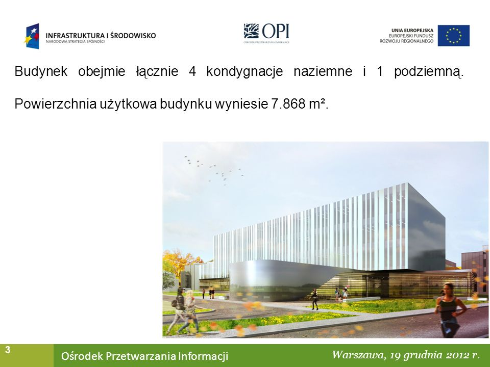 Ośrodek Przetwarzania Informacji Warszawa, ……… 3 Budynek obejmie łącznie 4 kondygnacje naziemne i 1 podziemną.
