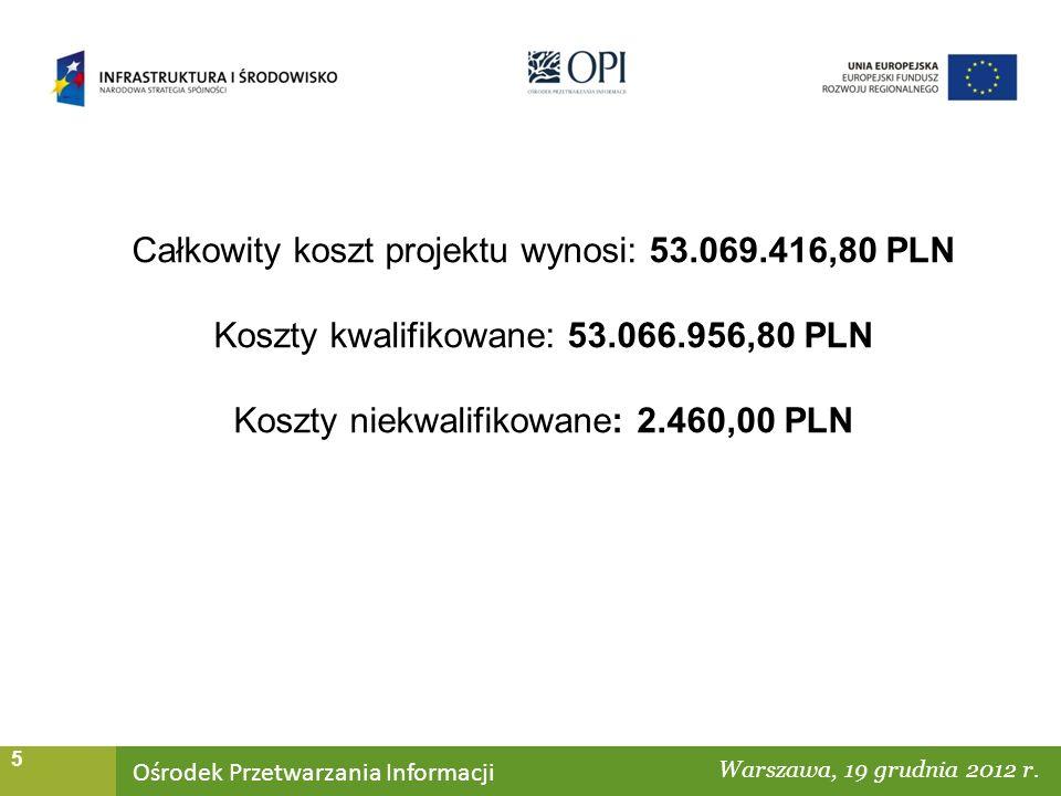 Ośrodek Przetwarzania Informacji Warszawa, ……… 5 Całkowity koszt projektu wynosi: 53.069.416,80 PLN Koszty kwalifikowane: 53.066.956,80 PLN Koszty niekwalifikowane: 2.460,00 PLN 30.09.2010 r.