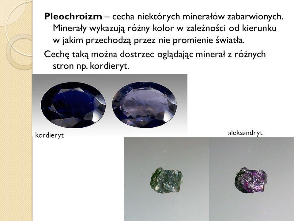 Pleochroizm – cecha niektórych minerałów zabarwionych. Minerały wykazują różny kolor w zależności od kierunku w jakim przechodzą przez nie promienie ś
