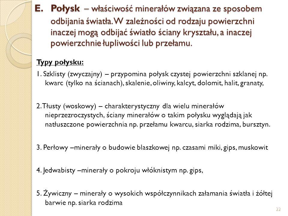 E.Połysk – właściwość minerałów związana ze sposobem odbijania światła. W zależności od rodzaju powierzchni inaczej mogą odbijać światło ściany kryszt