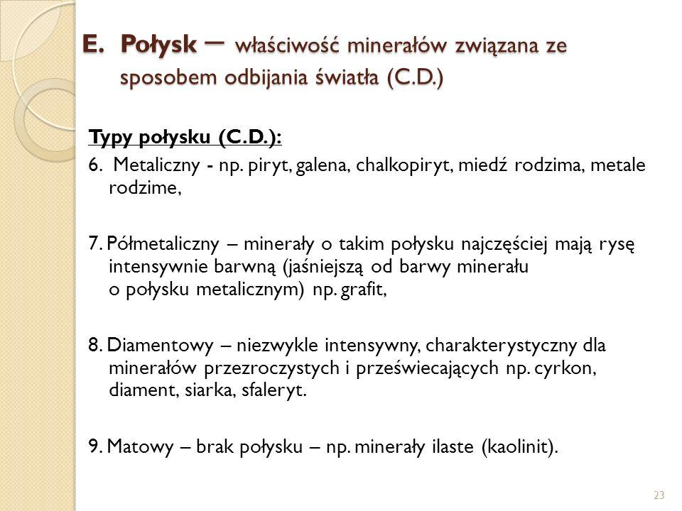 E.Połysk – właściwość minerałów związana ze sposobem odbijania światła (C.D.) Typy połysku (C.D.): 6. Metaliczny - np. piryt, galena, chalkopiryt, mie