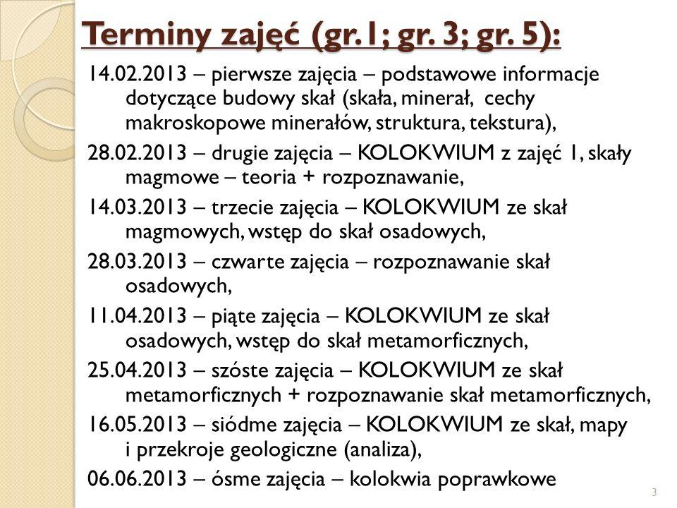 Terminy zajęć (gr.1; gr. 3; gr. 5): 14.02.2013 – pierwsze zajęcia – podstawowe informacje dotyczące budowy skał (skała, minerał, cechy makroskopowe mi