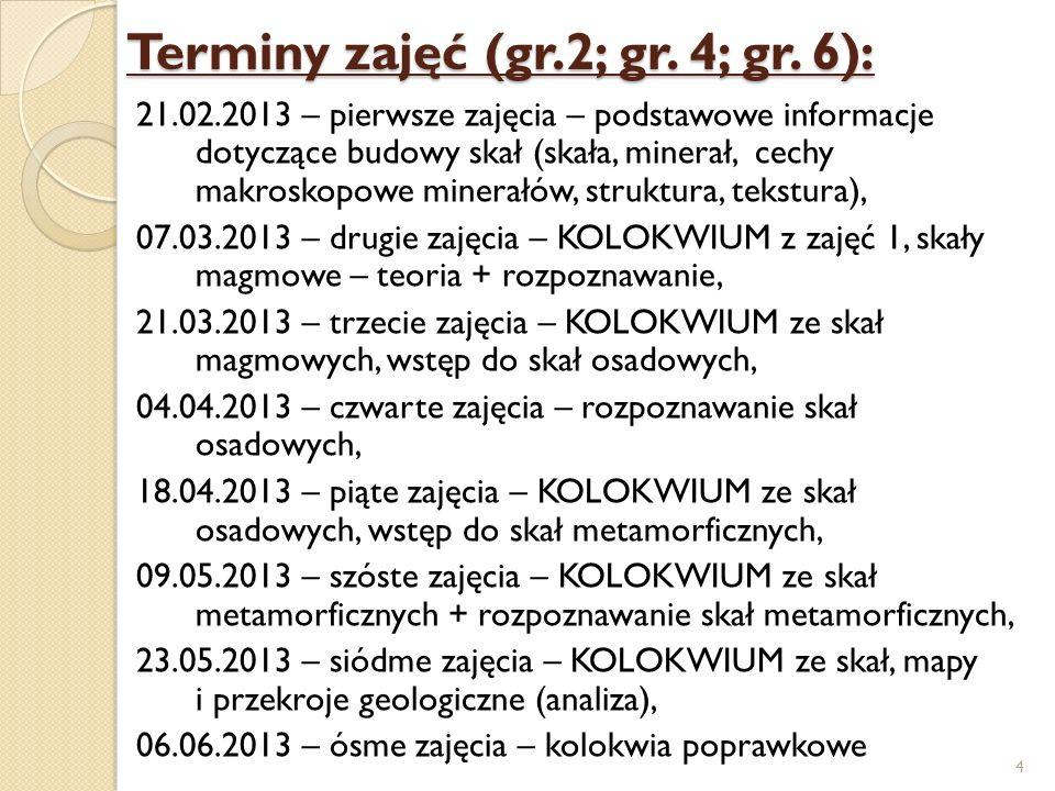 Terminy zajęć (gr.2; gr. 4; gr. 6): 21.02.2013 – pierwsze zajęcia – podstawowe informacje dotyczące budowy skał (skała, minerał, cechy makroskopowe mi