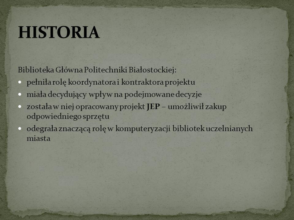 Biblioteka Główna Politechniki Białostockiej: pełniła rolę koordynatora i kontraktora projektu miała decydujący wpływ na podejmowane decyzje została w niej opracowany projekt JEP – umożliwił zakup odpowiedniego sprzętu odegrała znaczącą rolę w komputeryzacji bibliotek uczelnianych miasta