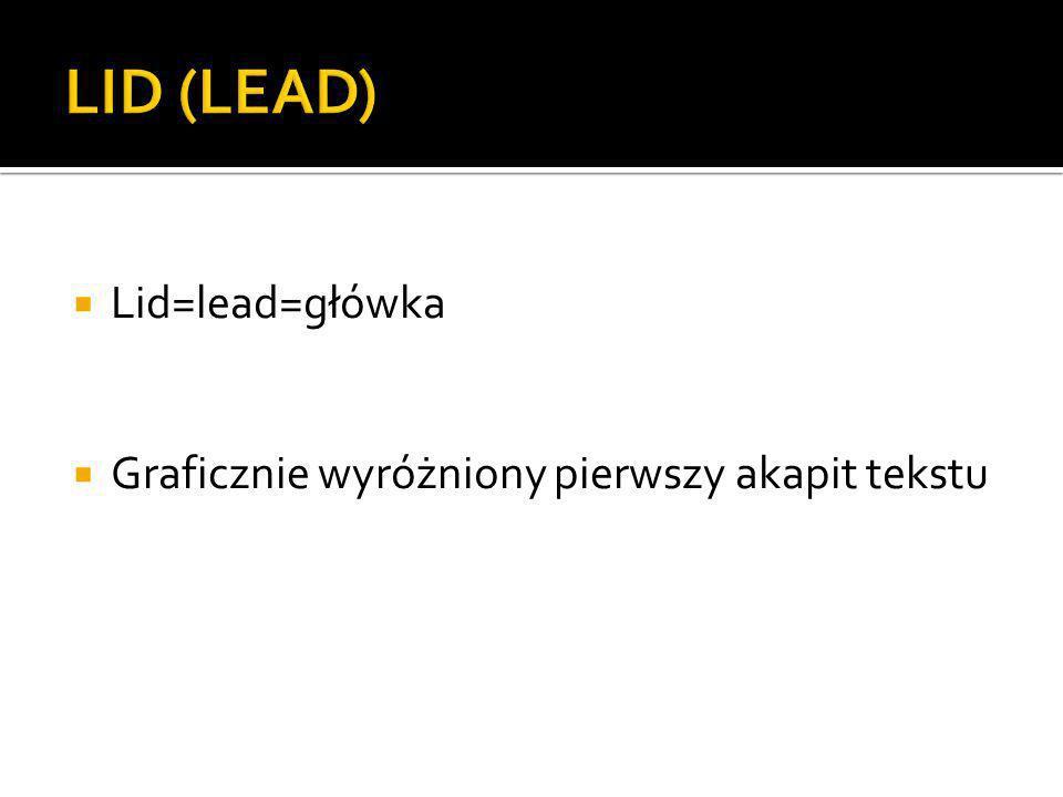 Lid=lead=główka Graficznie wyróżniony pierwszy akapit tekstu