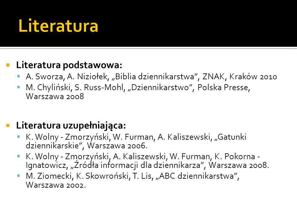 Literatura podstawowa: A. Sworza, A. Niziołek, Biblia dziennikarstwa, ZNAK, Kraków 2010 M. Chyliński, S. Russ-Mohl, Dziennikarstwo, Polska Presse, War
