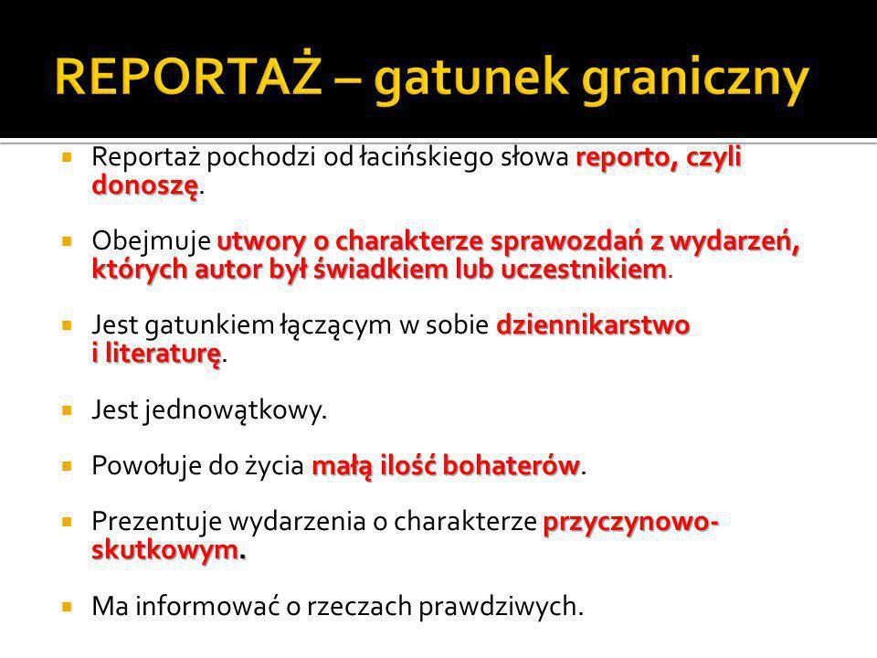reporto, czyli donoszę Reportaż pochodzi od łacińskiego słowa reporto, czyli donoszę. utwory o charakterze sprawozdań z wydarzeń, których autor był św