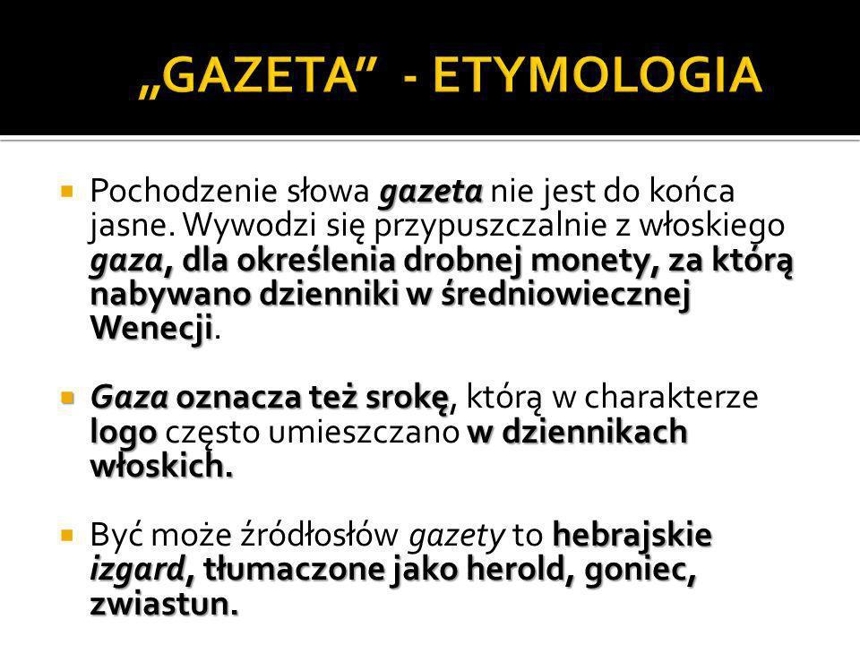 gazeta gaza, dla określenia drobnej monety, za którą nabywano dzienniki w średniowiecznej Wenecji Pochodzenie słowa gazeta nie jest do końca jasne. Wy