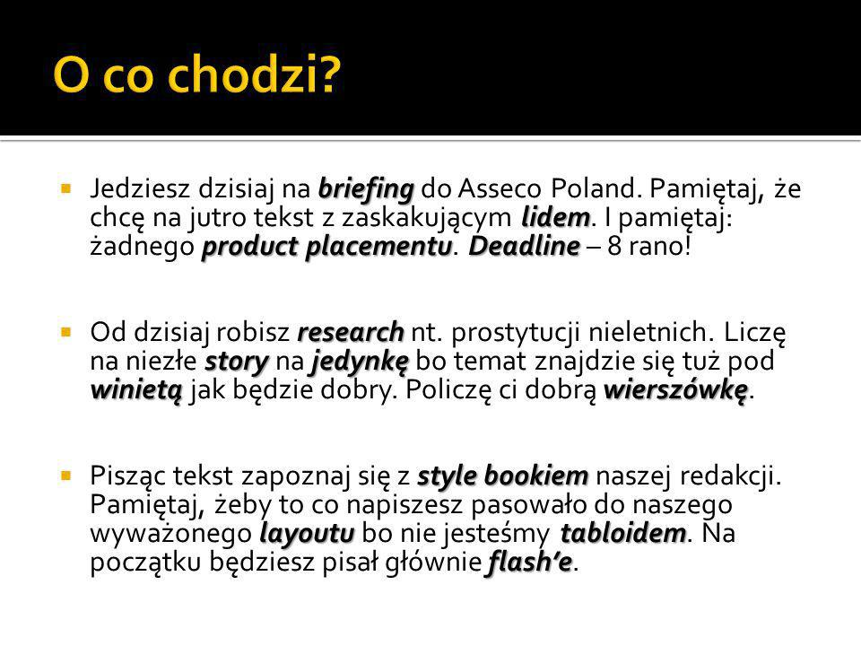 briefing lidem product placementuDeadline Jedziesz dzisiaj na briefing do Asseco Poland. Pamiętaj, że chcę na jutro tekst z zaskakującym lidem. I pami