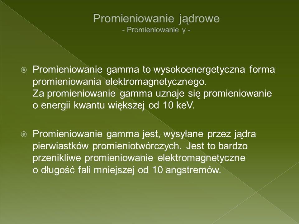Promieniowanie gamma to wysokoenergetyczna forma promieniowania elektromagnetycznego. Za promieniowanie gamma uznaje się promieniowanie o energii kwan