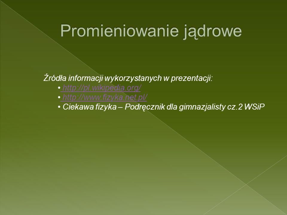 Źródła informacji wykorzystanych w prezentacji: http://pl.wikipedia.org/ http://www.fizyka.net.pl/ Ciekawa fizyka – Podręcznik dla gimnazjalisty cz.2