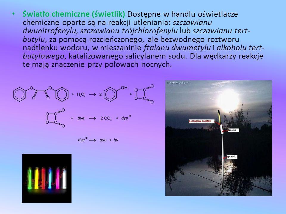 Światło chemiczne (świetlik) Dostępne w handlu oświetlacze chemiczne oparte są na reakcji utleniania: szczawianu dwunitrofenylu, szczawianu trójchlorofenylu lub szczawianu tert- butylu, za pomocą rozcieńczonego, ale bezwodnego roztworu nadtlenku wodoru, w mieszaninie ftalanu dwumetylu i alkoholu tert- butylowego, katalizowanego salicylanem sodu.