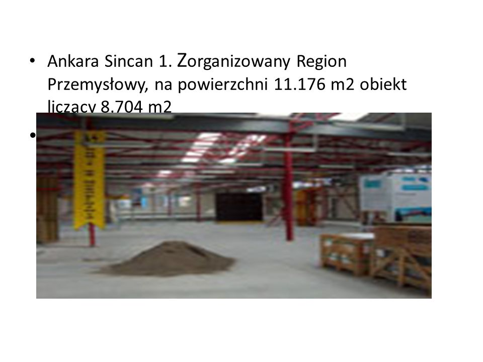Ankara Sincan 1. Z organizowany Region Przemysłowy, na powierzchni 11.176 m2 obiekt liczący 8.704 m2 ANKARA
