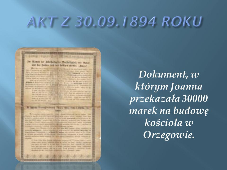 Dokument, w którym Joanna przekazała 30000 marek na budowę kościoła w Orzegowie.