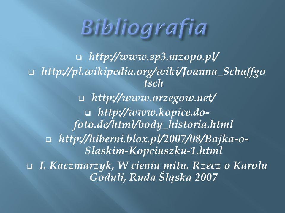 http://www.sp3.mzopo.pl/ http://pl.wikipedia.org/wiki/Joanna_Schaffgo tsch http://www.orzegow.net/ http://www.kopice.do- foto.de/html/body_historia.ht