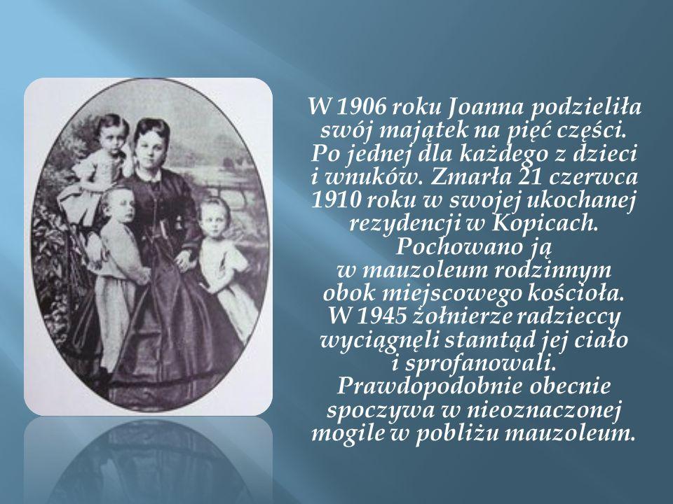 W 1906 roku Joanna podzieliła swój majątek na pięć części. Po jednej dla każdego z dzieci i wnuków. Zmarła 21 czerwca 1910 roku w swojej ukochanej rez