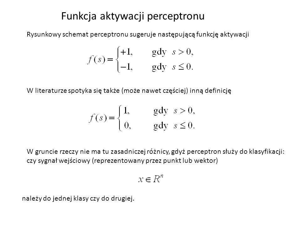 Funkcja aktywacji perceptronu Rysunkowy schemat perceptronu sugeruje następującą funkcję aktywacji W literaturze spotyka się także (może nawet częście