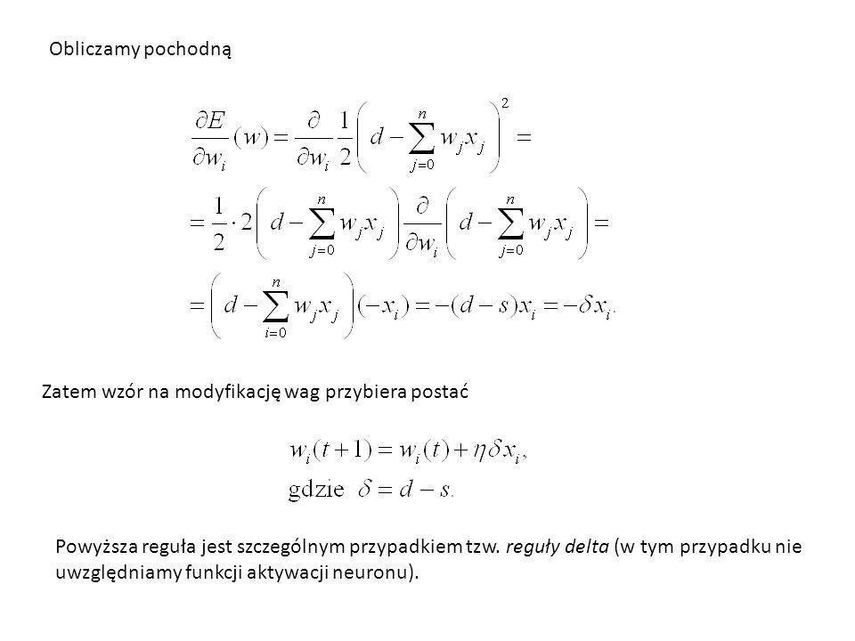 Obliczamy pochodną Zatem wzór na modyfikację wag przybiera postać Powyższa reguła jest szczególnym przypadkiem tzw. reguły delta (w tym przypadku nie