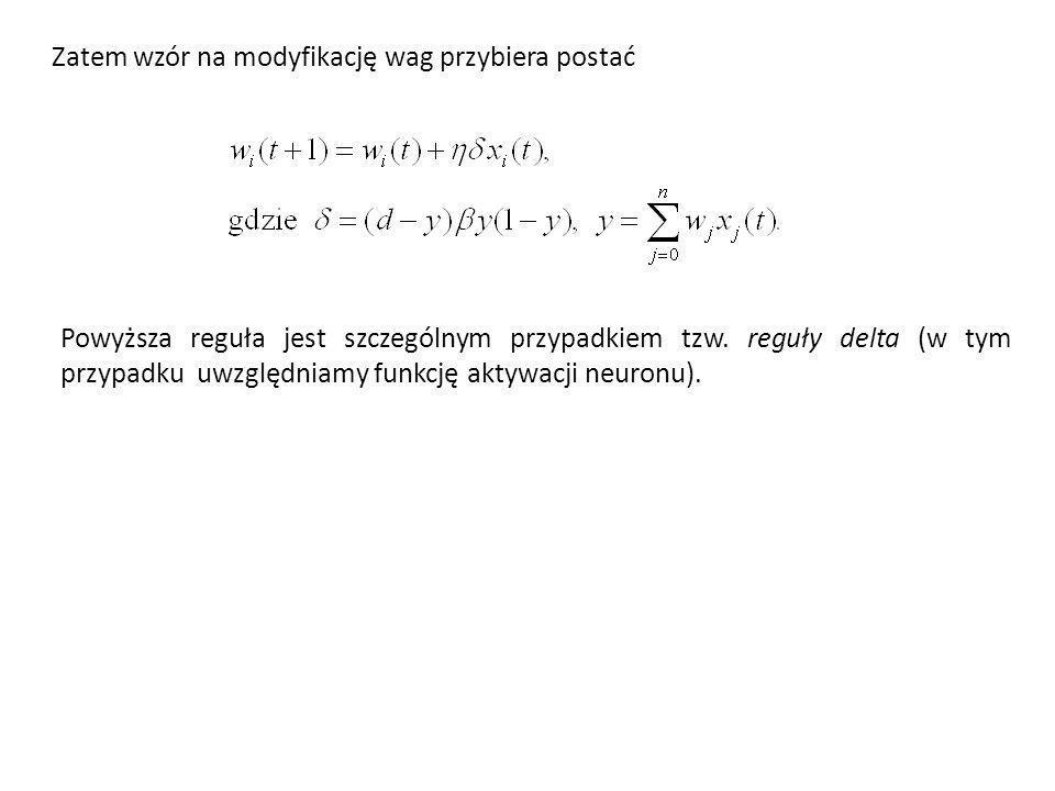 Zatem wzór na modyfikację wag przybiera postać Powyższa reguła jest szczególnym przypadkiem tzw. reguły delta (w tym przypadku uwzględniamy funkcję ak