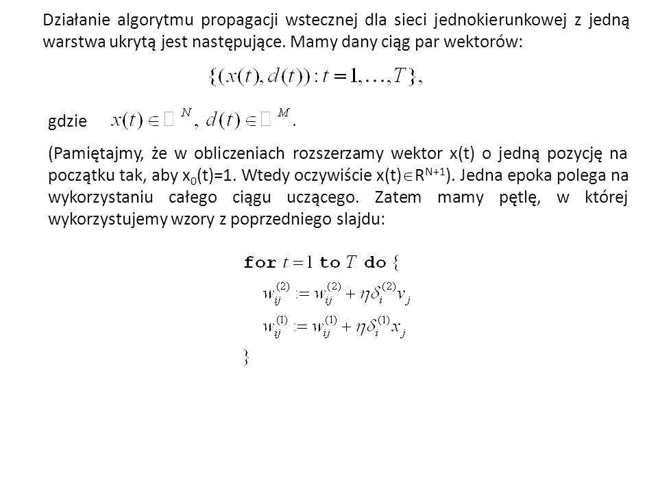 Działanie algorytmu propagacji wstecznej dla sieci jednokierunkowej z jedną warstwa ukrytą jest następujące. Mamy dany ciąg par wektorów: gdzie (Pamię