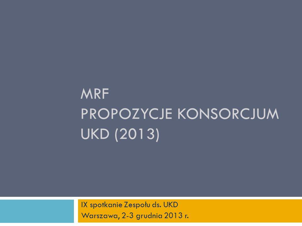 MRF PROPOZYCJE KONSORCJUM UKD (2013) IX spotkanie Zespołu ds. UKD Warszawa, 2-3 grudnia 2013 r.