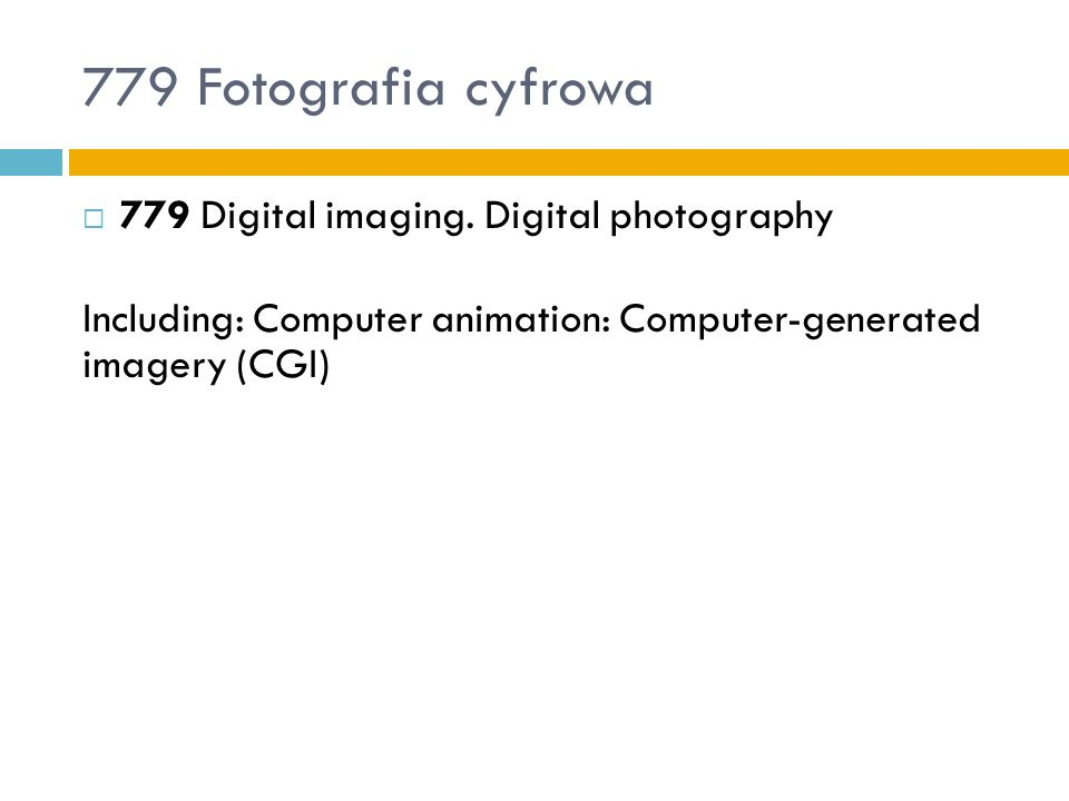 779 Fotografia cyfrowa 779 Digital imaging. Digital photography Including: Computer animation: Computer-generated imagery (CGI)