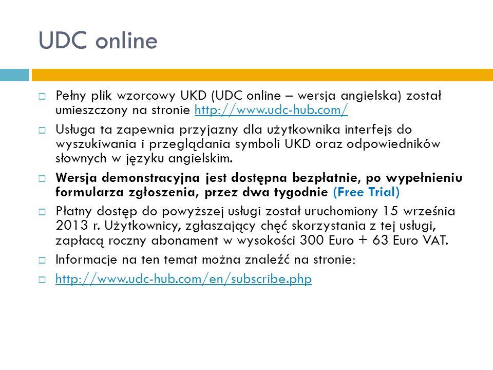 UDC online Pełny plik wzorcowy UKD (UDC online – wersja angielska) został umieszczony na stronie http://www.udc-hub.com/http://www.udc-hub.com/ Usługa