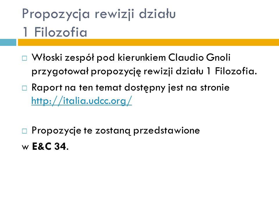 Propozycja rewizji działu 1 Filozofia Włoski zespół pod kierunkiem Claudio Gnoli przygotował propozycję rewizji działu 1 Filozofia. Raport na ten tema