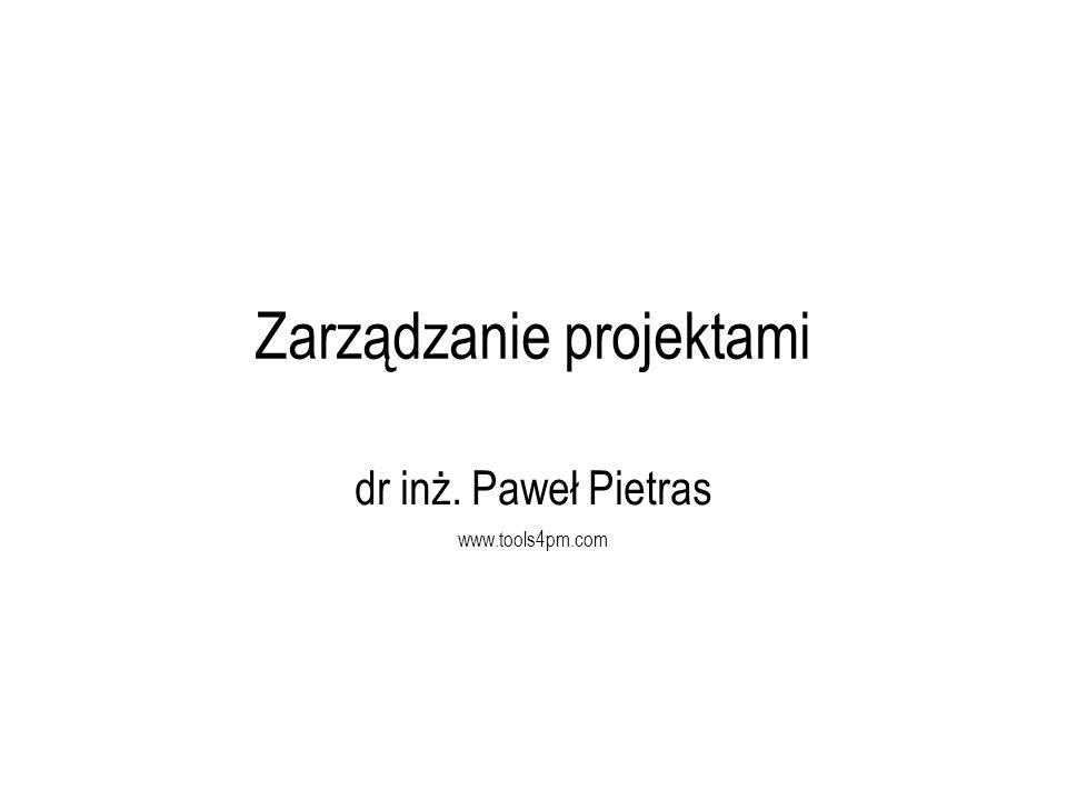 Zarządzanie projektami dr inż. Paweł Pietras www.tools4pm.com