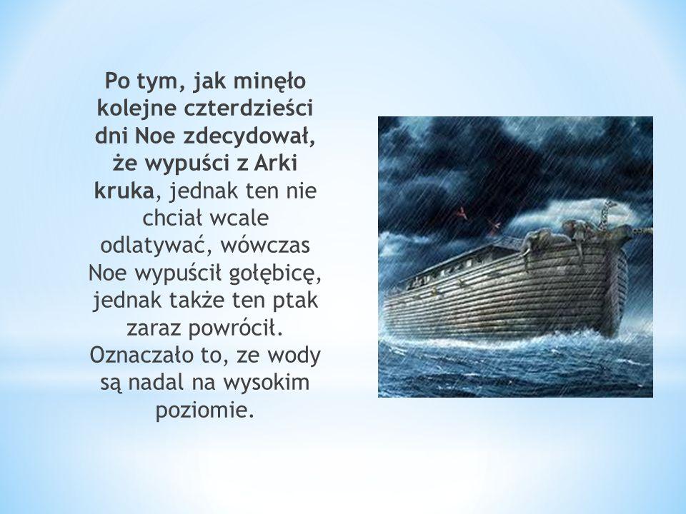 Po tym, jak minęło kolejne czterdzieści dni Noe zdecydował, że wypuści z Arki kruka, jednak ten nie chciał wcale odlatywać, wówczas Noe wypuścił gołęb