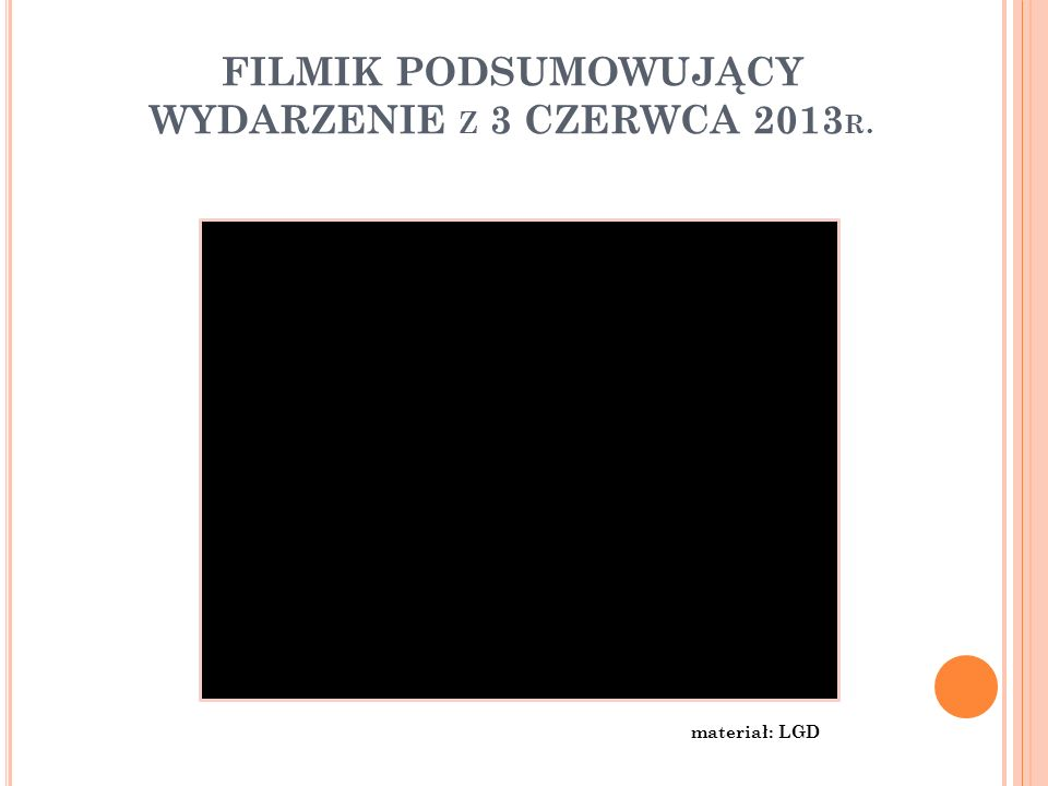 FILMIK PODSUMOWUJĄCY WYDARZENIE Z 3 CZERWCA 2013 R. materiał: LGD
