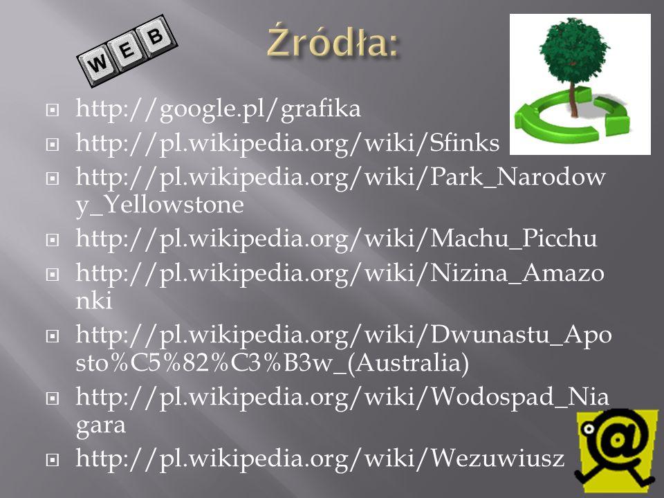 http://google.pl/grafika http://pl.wikipedia.org/wiki/Sfinks http://pl.wikipedia.org/wiki/Park_Narodow y_Yellowstone http://pl.wikipedia.org/wiki/Mach