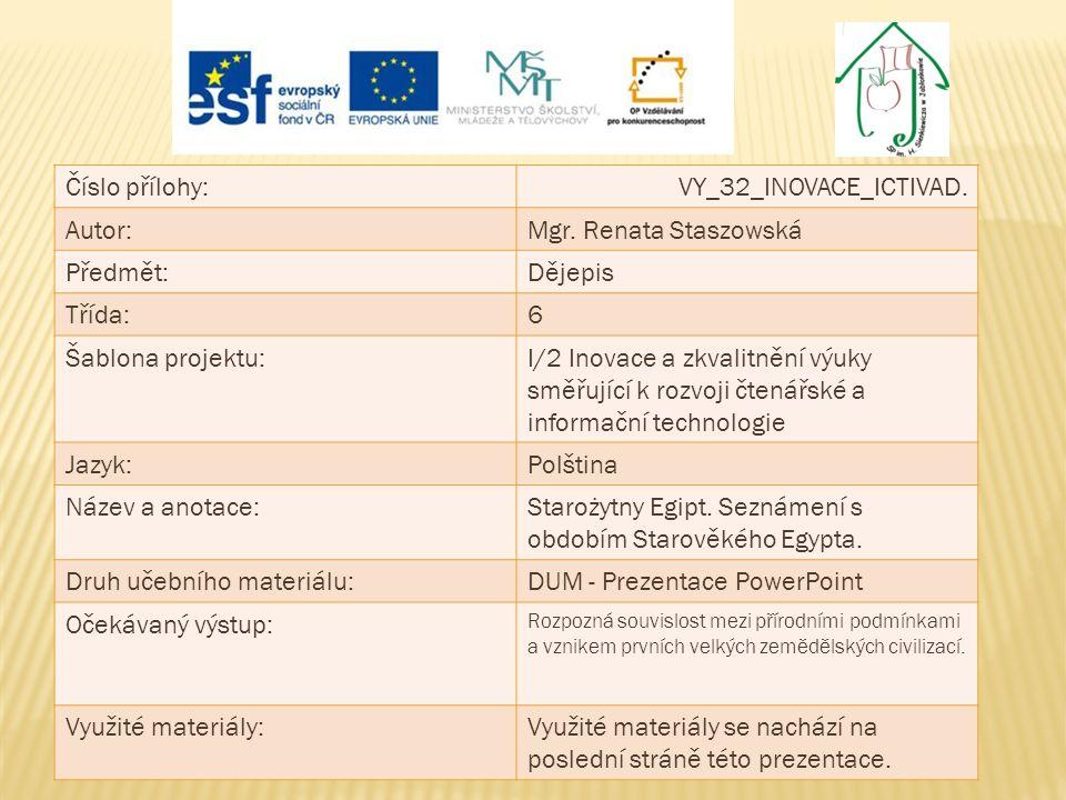 Číslo přílohy:VY_32_INOVACE_ICTIVAD. Autor:Mgr. Renata Staszowská Předmět:Dějepis Třída:6 Šablona projektu:I/2 Inovace a zkvalitnění výuky směřující k