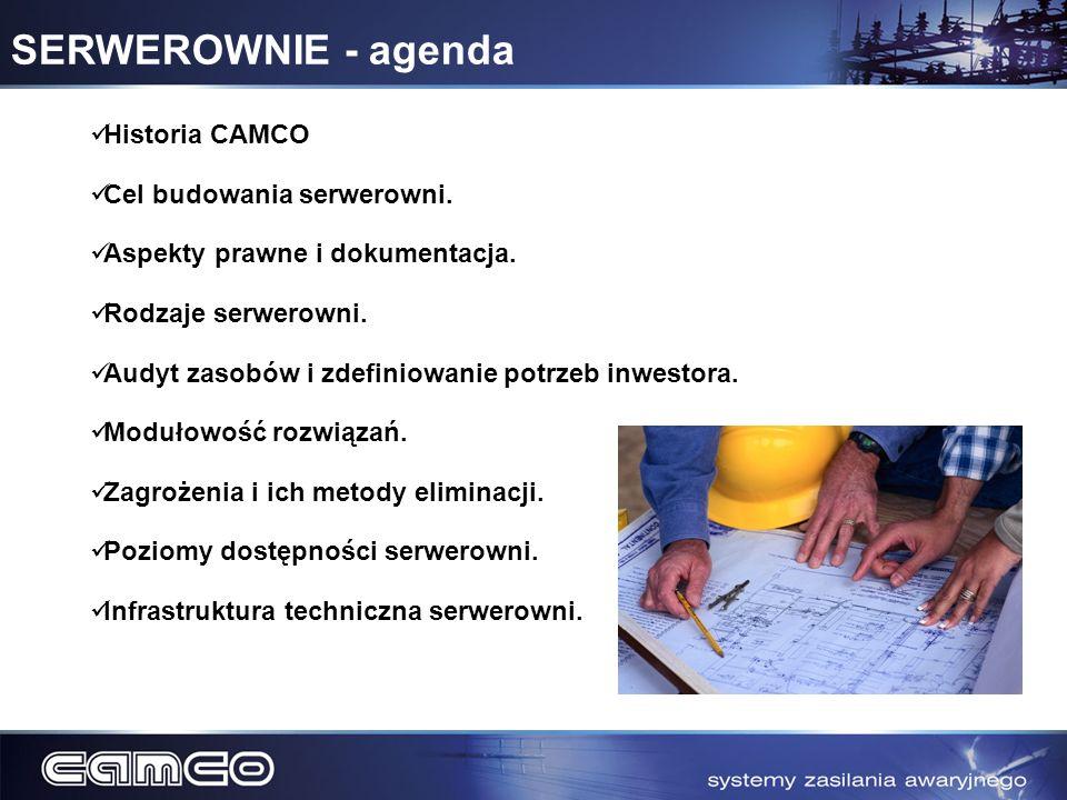 SERWEROWNIE - agenda Historia CAMCO Cel budowania serwerowni. Aspekty prawne i dokumentacja. Rodzaje serwerowni. Audyt zasobów i zdefiniowanie potrzeb