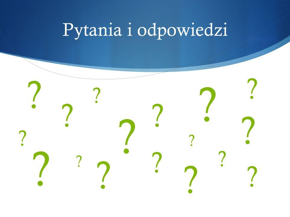 Pytania i odpowiedzi ? ? ? ? ? ? ? ? ? ? ? ? ? ? ? ? ?