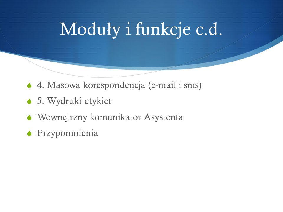 Modu ł y i funkcje c.d.4. Masowa korespondencja (e-mail i sms) 5.